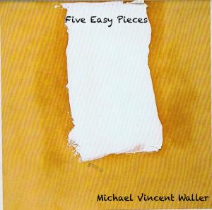 Michael Vincent Waller - Five Easy Pieces - cover